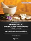 Handbook of Pharmaceutical Manufacturing Formulations, Third Edition : Volume Two, Uncompressed Solid Products - eBook