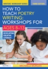 How to Teach Poetry Writing: Workshops for Ages 8-13 : Developing Creative Literacy - eBook