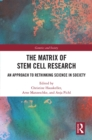 The Matrix of Stem Cell Research : An Approach to Rethinking Science in Society - eBook