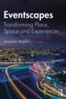 Eventscapes : Transforming Place, Space and Experiences - eBook