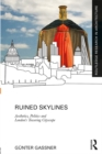 Ruined Skylines : Aesthetics, Politics and London's Towering Cityscape - eBook