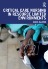 Critical Care Nursing in Resource Limited Environments - eBook