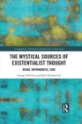 The Mystical Sources of Existentialist Thought : Being, Nothingness, Love - eBook