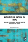 Anti-Muslim Racism on Trial : Muslims, the Swedish Judiciary and the Possibility of Justice - eBook