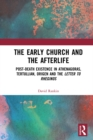 The Early Church and the Afterlife : Post-death existence in Athenagoras, Tertullian, Origen and the Letter to Rheginos - eBook