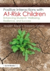 Positive Interactions with At-Risk Children : Enhancing Students' Wellbeing, Resilience, and Success - eBook