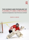 The Science and Physiology of Flexibility and Stretching : Implications and Applications in Sport Performance and Health - eBook