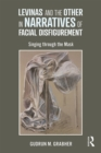 Levinas and the Other in Narratives of Facial Disfigurement : Singing through the Mask - eBook
