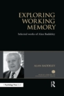 Exploring Working Memory : Selected works of Alan Baddeley - eBook