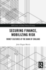 Securing Finance, Mobilizing Risk : Money Cultures at the Bank of England - eBook