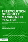 The Evolution of Project Management Practice : From Programmes and Contracts to Benefits and Change - eBook