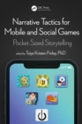 Narrative Tactics for Mobile and Social Games : Pocket-Sized Storytelling - eBook