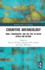 Cognitive Archaeology : Mind, Ethnography, and the Past in South Africa and Beyond - eBook