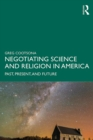 Negotiating Science and Religion In America : Past, Present, and Future - eBook