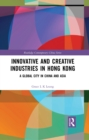 Innovative and Creative Industries in Hong Kong : A Global City in China and Asia - eBook