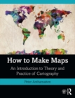How to Make Maps : An Introduction to Theory and Practice of Cartography - eBook