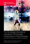 The Routledge International Handbook of Embodied Perspectives in Psychotherapy : Approaches from Dance Movement and Body Psychotherapies - eBook