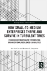 How Small-to-Medium Enterprises Thrive and Survive in Turbulent Times : From Deconstructing to Synthesizing Organizational Resilience Capabilities - eBook