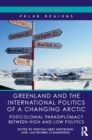 Greenland and the International Politics of a Changing Arctic : Postcolonial Paradiplomacy between High and Low Politics - eBook