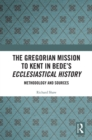 The Gregorian Mission to Kent in Bede's Ecclesiastical History : Methodology and Sources - eBook