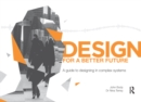 Design for a Better Future : A guide to designing in complex systems - eBook