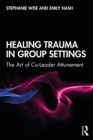Healing Trauma in Group Settings : The Art of Co-Leader Attunement - eBook