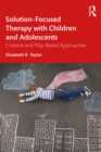 Solution-Focused Therapy with Children and Adolescents : Creative and Play-Based Approaches - eBook