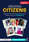 Creating Citizens : Teaching Civics and Current Events in the History Classroom, Grades 6-9 - eBook