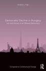 Democratic Decline in Hungary : Law and Society in an Illiberal Democracy - eBook