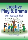 Creative Play and Drama with Adults at Risk - eBook