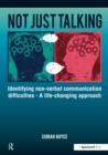 Not Just Talking : Identifying Non-Verbal Communication Difficulties - A Life Changing Approach - eBook