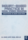 Inquiry-Based Practice in Social Studies Education : Understanding the Inquiry Design Model - eBook