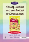 Helping Children Who are Anxious or Obsessional : A Guidebook - eBook