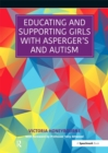 Educating and Supporting Girls with Asperger's and Autism : A Resource for Education and Health Professionals - eBook
