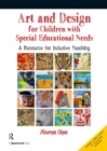 Art and Design for Children with Sen : A Resource for Inclusive Teaching - eBook
