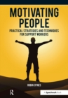 Motivating People : Practical Strategies and Techniques for Support Workers - eBook
