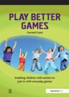 Play Better Games : Enabling Children with Autism to Join in with Everyday Games - eBook