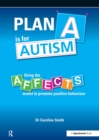 Plan A is for Autism : Using the Affects Model to Promote Positive Behaviour - eBook