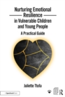 Nurturing Emotional Resilience in Vulnerable Children and Young People : A Practical Guide - eBook