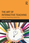The Art of Interactive Teaching : Listening, Responding, Questioning - eBook