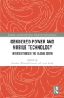 Gendered Power and Mobile Technology : Intersections in the Global South - eBook