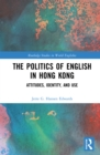 The Politics of English in Hong Kong : Attitudes, Identity, and Use - eBook