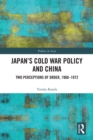 Japan's Cold War Policy and China : Two Perceptions of Order, 1960-1972 - eBook