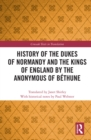 History of the Dukes of Normandy and the Kings of England by the Anonymous of Bethune - eBook