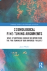 Cosmological Fine-Tuning Arguments : What (if Anything) Should We Infer from the Fine-Tuning of Our Universe for Life? - eBook