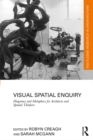 Visual Spatial Enquiry : Diagrams and Metaphors for Architects and Spatial Thinkers - eBook