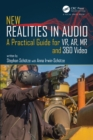 New Realities in Audio : A Practical Guide for VR, AR, MR and 360 Video - eBook
