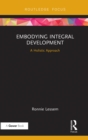 Embodying Integral Development : A Holistic Approach - eBook