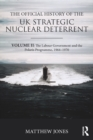 The Official History of the UK Strategic Nuclear Deterrent : Volume II: The Labour Government and the Polaris Programme, 1964-1970 - eBook