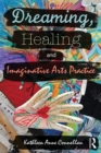 Dreaming, Healing and Imaginative Arts Practice - eBook